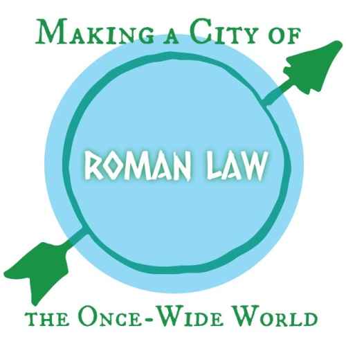 Roman Law: Making a City of the Once-Wide World